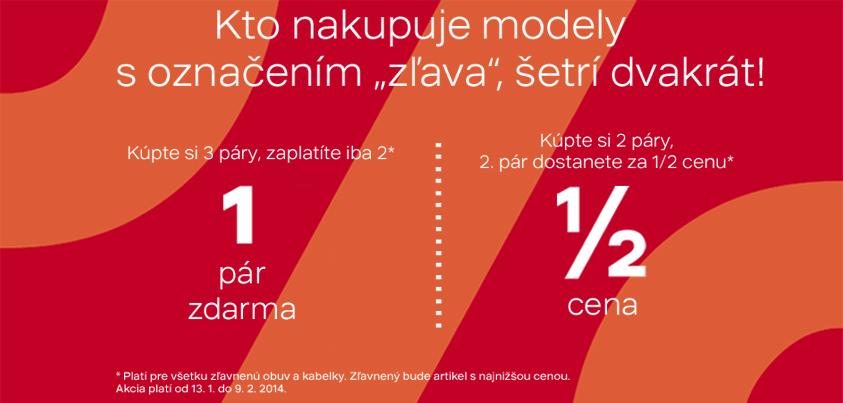 Akcia platí od 13. 1. do 9. 2. 2014. Platí pre všetku zľavnenú obuv a  kabelky. Zľavnený bude artikel s najnižšou cenou. 2c3b562431e
